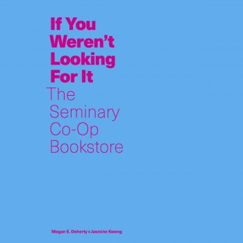 "<span class=""entry-title-primary"">For the Love of Independence</span> <span class=""entry-subtitle"">A Review of ""If You Weren't Looking for It: The Seminary Co-Op Bookstore""</span>"