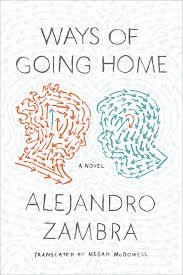 Fiction Review Ways Of Going Home By Alejandro Zambra Newcity Lit