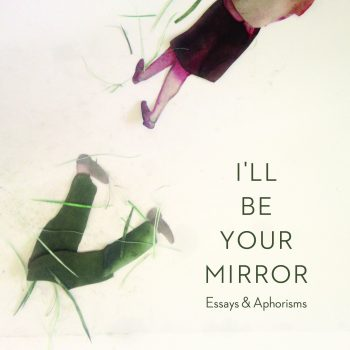 "Jagged Edges of What Love Wrought: A Review of ""I'll Be Your Mirror"" by David Lazar"