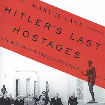 "Art Held Hostage: A Review of ""Hitler's Last Hostages: Looted Art and the Soul of the Third Reich"" by Mary M. Lane"