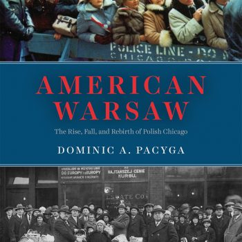"Between Homeland and Becoming American: A Review of Dominic Pacyga's ""American Warsaw"""