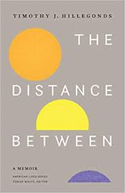 "After All This Misery: A Review of Tim Hillegonds' ""The Distance Between: A Memoir"""