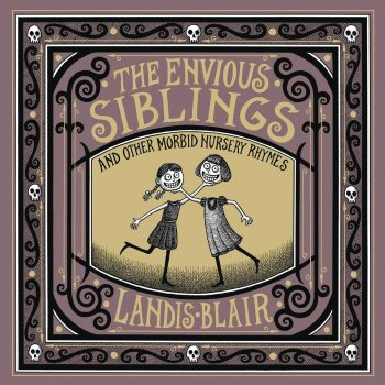 "Decay and Death: A Review of Landis Blair's ""The Envious Siblings: And Other Morbid Nursery Rhymes"""