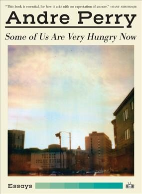 "Challenging Ghosts: A Review of Andre Perry's ""Some of Us Are Very Hungry Now"""