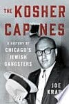 "Chronicling Chicago Gangsters: A Review of ""The Kosher Capones"" by Joe Kraus"