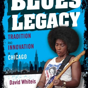 "The Late, the Great, the Front and Side Players: A Review of ""Blues Legacy: Tradition and Innovation in Chicago"" by David Whiteis"