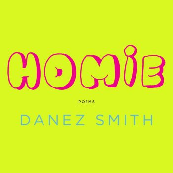 "Praise Poem: A Review of Danez Smith's ""Homie"""