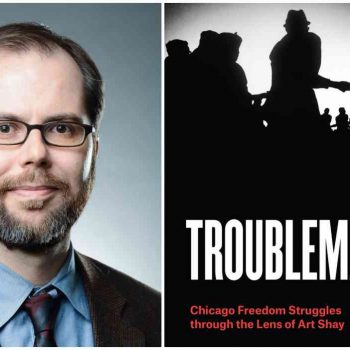 Separation of History and Mythology: A Review of Erik Gellman's Troublemakers: Chicago Freedom Struggles Through the Lens of Art Shay