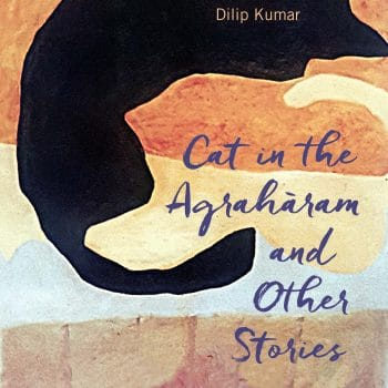 Toward the Unexpected: A Review of Dilip Kumar's Cat in the Agraharam and Other Stories