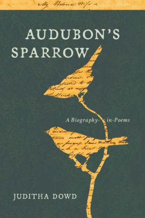 A Sense of Peace: A Review of Juditha Dowd's Audubon's Sparrow: A Biography-in-Poems