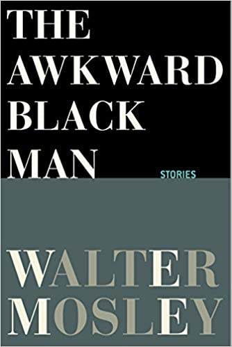 A Treasury of Unsung Lives: A Review of Walter Mosley's The Awkward Black Man