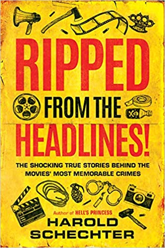 True Crime Stories: A Review of Harold Schechter's Ripped From the Headlines!