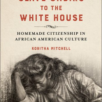 "Homemade Citizenship: A Review of Koritha Mitchell's ""From Slave Cabins to the White House"""