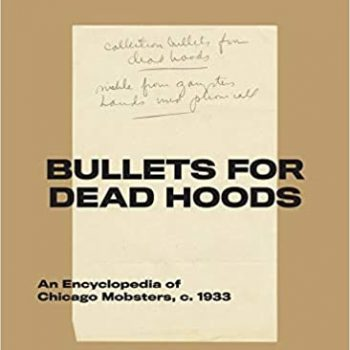 "A Treasure Trove: A Review of ""Bullets For Dead Hoods: An Encyclopedia of Chicago Mobsters"""