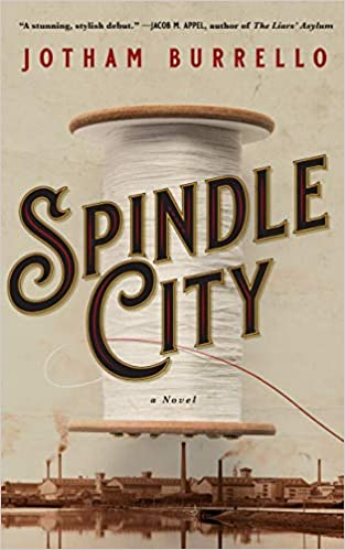 "Unspooling History: A Review of Jotham Burrello's ""Spindle City"""