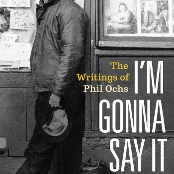 "Lending Poetry to Headlines: A Review of ""I'm Gonna Say It Now: The Writings of Phil Ochs"""