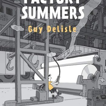 """Growin' Up: A review of Guy Delisle's Graphic Novel, """"Factory Summers"""""""