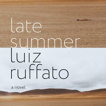 Excess Saudade: A Review of Late Summer by Luiz Ruffato