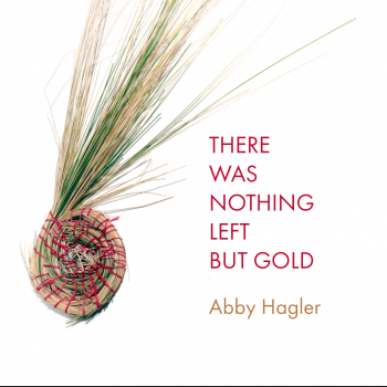 A New Way of Living: A Review of Abby Hagler's There Was Nothing Left But Gold